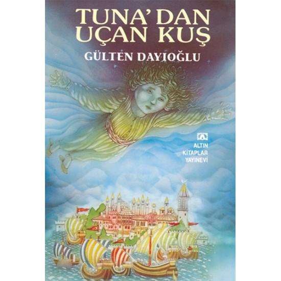 Altın Kitaplar - GK - Tuna'dan Uçan Kuş Gülten Dayıoğlu