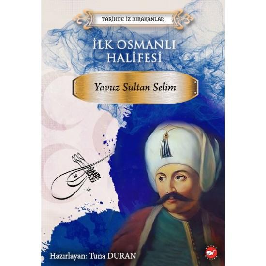 İlk Osmanlı Halifesi: Yavuz Sultan Selim