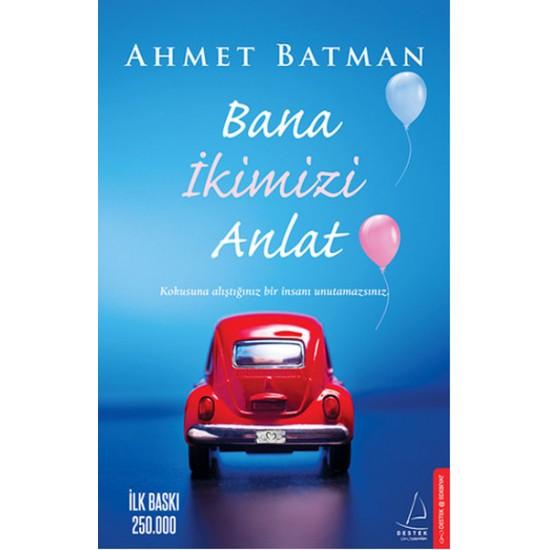 Destek - Bana İkimizi Anlat Ahmet Batman