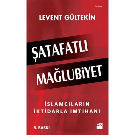 Doğan Kitap - Şatafatlı Mağlubiyet : İslamcıların İktidarla İmtihanı Levent Gültekin