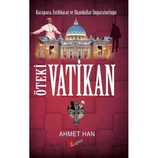 Lopus - Öteki Vatikan: Karapara - İstihbarat ve Skandallar İmparatorluğu Ahmet Han