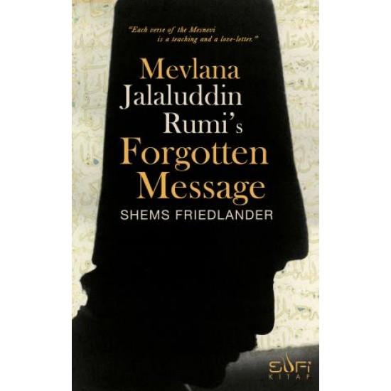 Mevlana Jalaluddin Rumi s Forgotten Message (Mevlananın Unutulmuş Mesajı) (ingilizce)